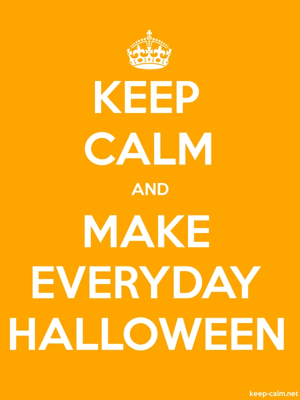 KEEP CALM AND MAKE EVERYDAY HALLOWEEN - white/orange - Default (600x800)