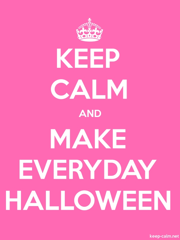 KEEP CALM AND MAKE EVERYDAY HALLOWEEN - white/pink - Default (600x800)