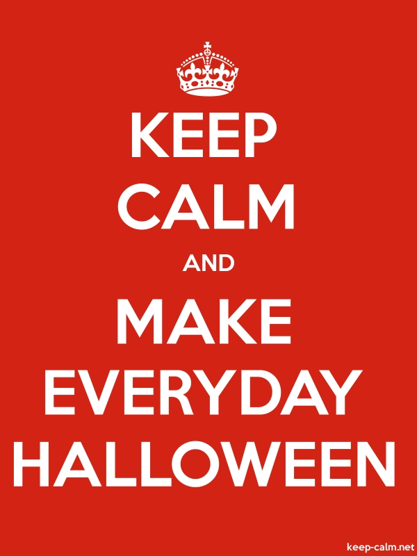 KEEP CALM AND MAKE EVERYDAY HALLOWEEN - white/red - Default (600x800)