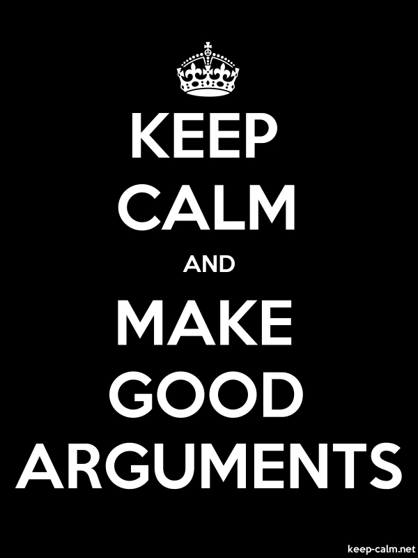 KEEP CALM AND MAKE GOOD ARGUMENTS - white/black - Default (600x800)
