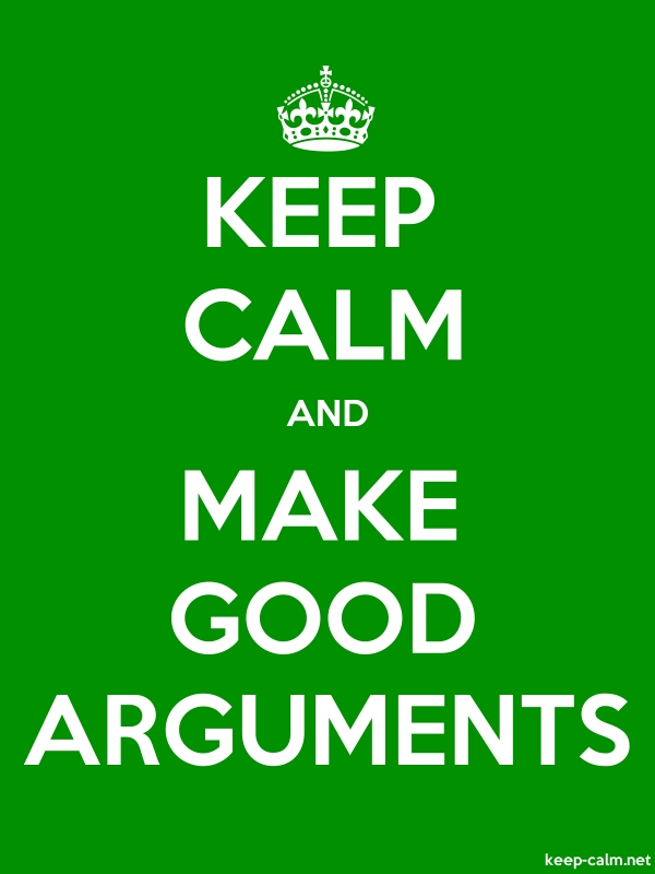 KEEP CALM AND MAKE GOOD ARGUMENTS - white/green - Default (600x800)