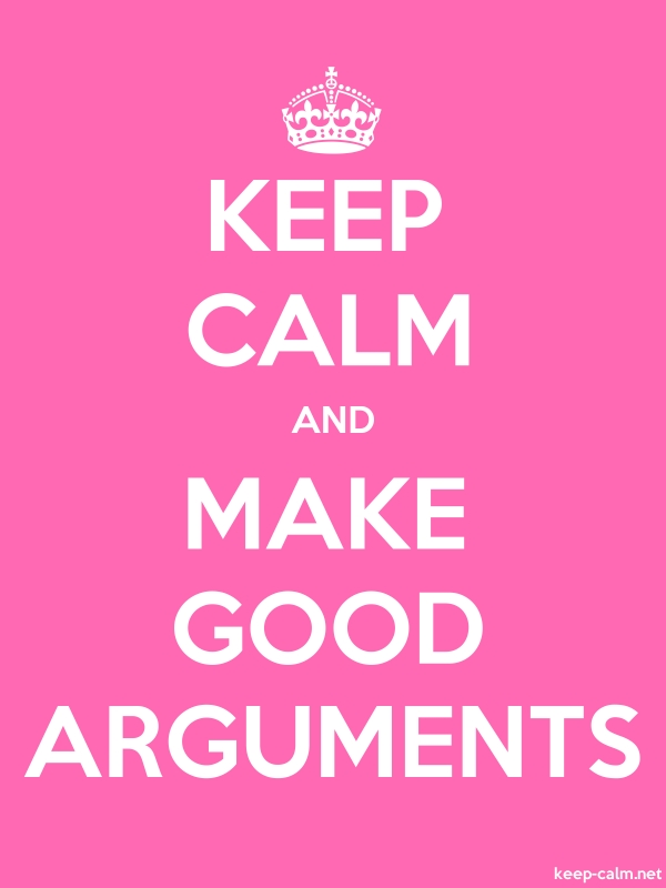 KEEP CALM AND MAKE GOOD ARGUMENTS - white/pink - Default (600x800)