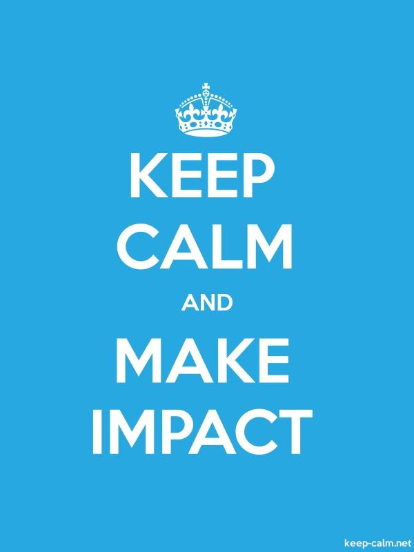 KEEP CALM AND MAKE IMPACT - white/blue - Default (600x800)