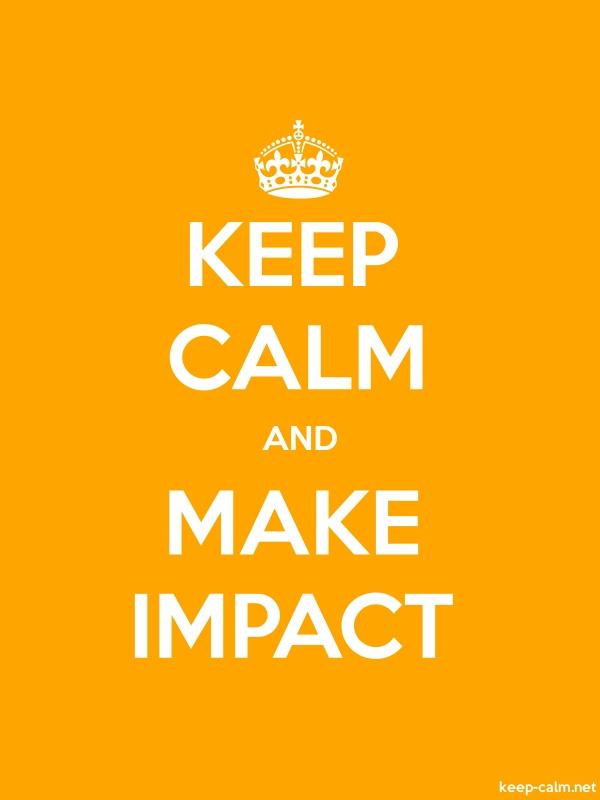 KEEP CALM AND MAKE IMPACT - white/orange - Default (600x800)