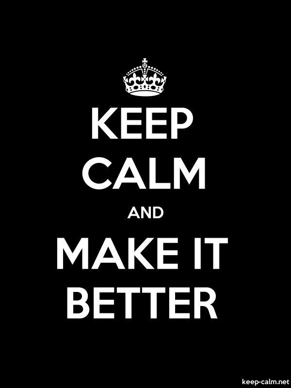 KEEP CALM AND MAKE IT BETTER - white/black - Default (600x800)
