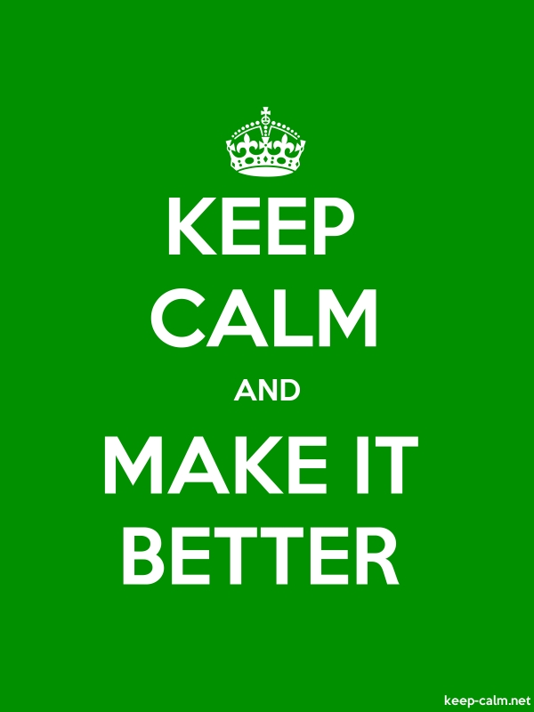KEEP CALM AND MAKE IT BETTER - white/green - Default (600x800)