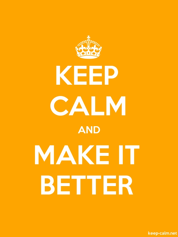 KEEP CALM AND MAKE IT BETTER - white/orange - Default (600x800)