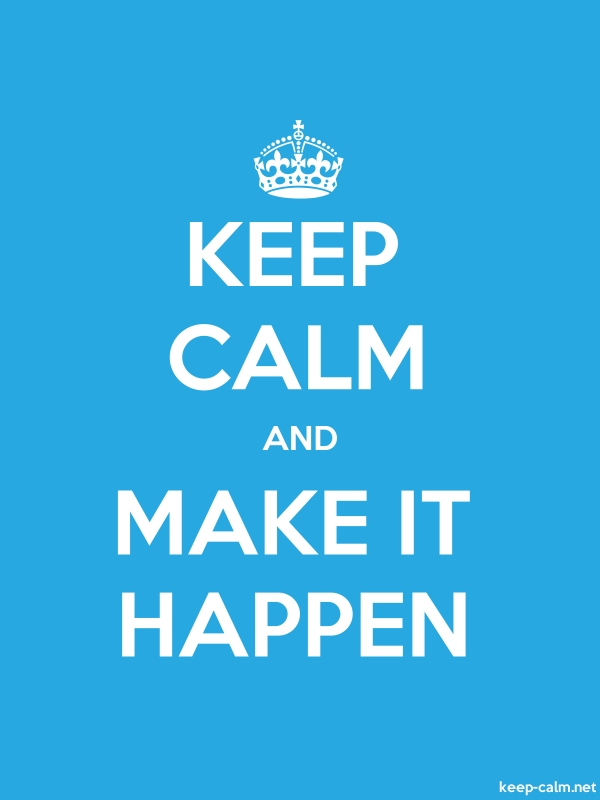 KEEP CALM AND MAKE IT HAPPEN - white/blue - Default (600x800)