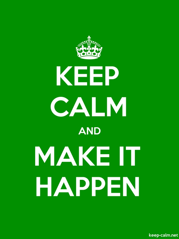 KEEP CALM AND MAKE IT HAPPEN - white/green - Default (600x800)