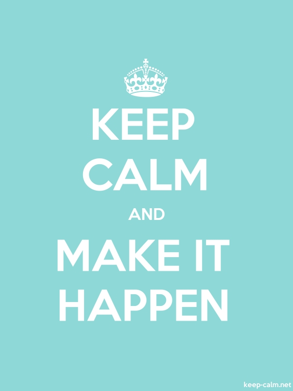 KEEP CALM AND MAKE IT HAPPEN - white/lightblue - Default (600x800)