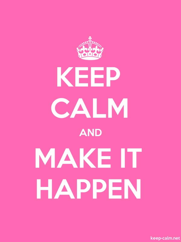 KEEP CALM AND MAKE IT HAPPEN - white/pink - Default (600x800)