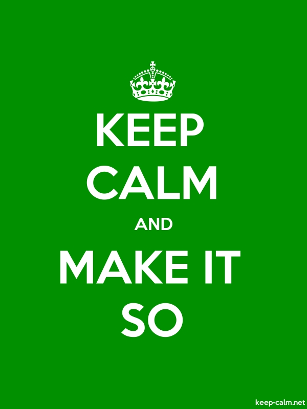 KEEP CALM AND MAKE IT SO - white/green - Default (600x800)