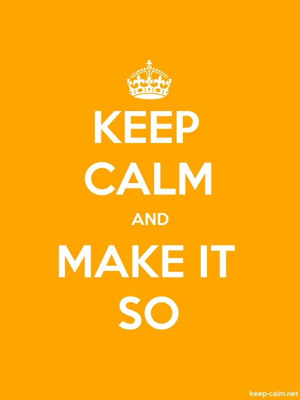 KEEP CALM AND MAKE IT SO - white/orange - Default (600x800)