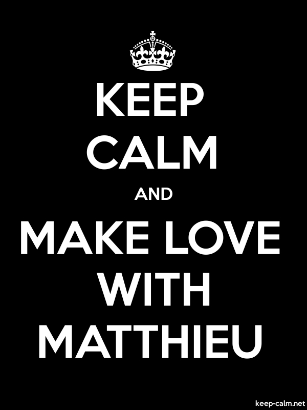 KEEP CALM AND MAKE LOVE WITH MATTHIEU - white/black - Default (600x800)