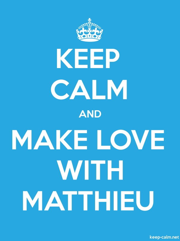 KEEP CALM AND MAKE LOVE WITH MATTHIEU - white/blue - Default (600x800)