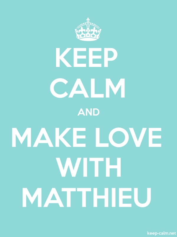 KEEP CALM AND MAKE LOVE WITH MATTHIEU - white/lightblue - Default (600x800)