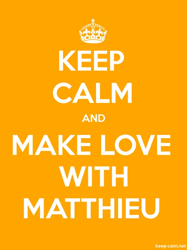 KEEP CALM AND MAKE LOVE WITH MATTHIEU - white/orange - Default (600x800)