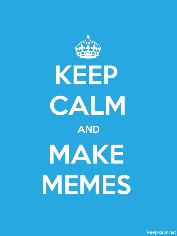 KEEP CALM AND MAKE MEMES - white/blue - Default (600x800)