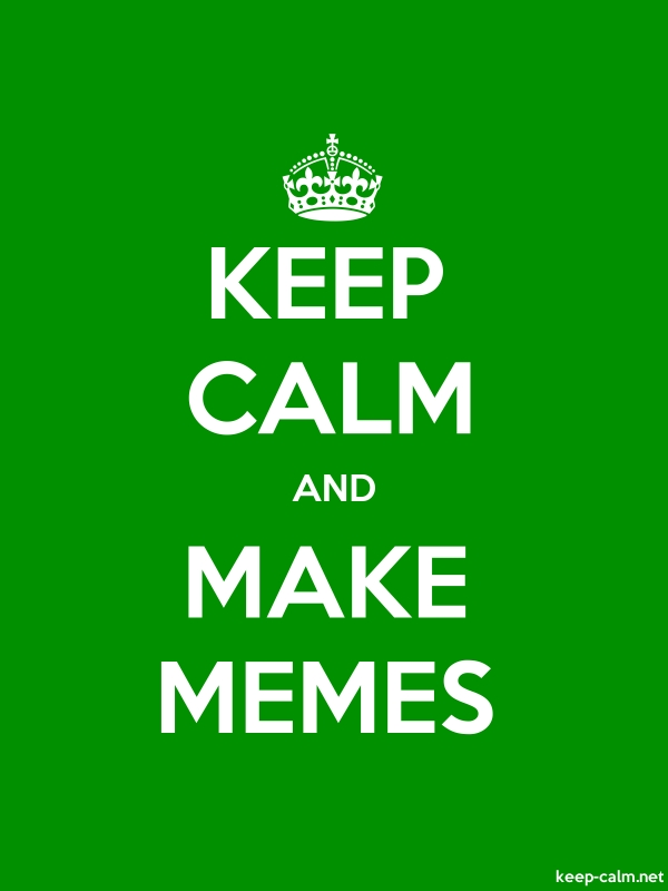 KEEP CALM AND MAKE MEMES - white/green - Default (600x800)