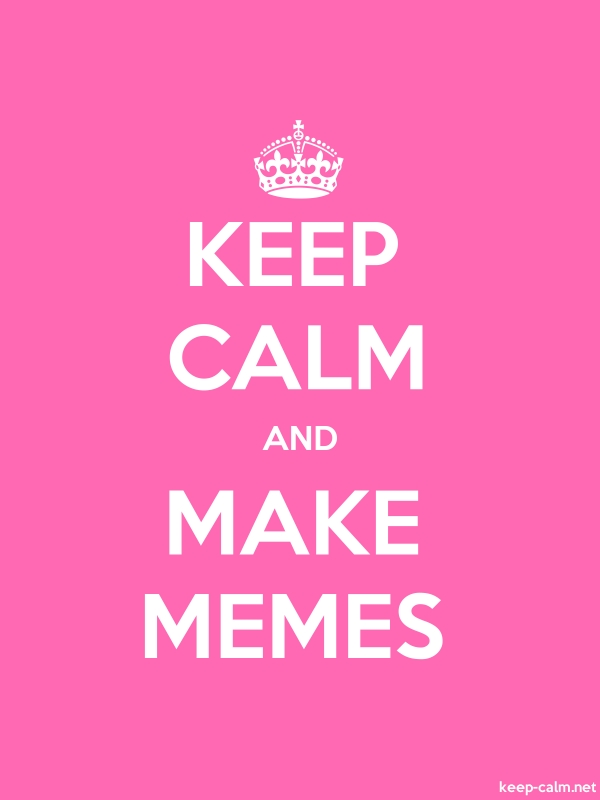 KEEP CALM AND MAKE MEMES - white/pink - Default (600x800)