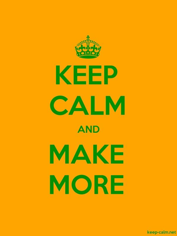 KEEP CALM AND MAKE MORE - green/orange - Default (600x800)