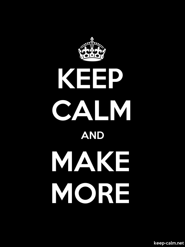 KEEP CALM AND MAKE MORE - white/black - Default (600x800)