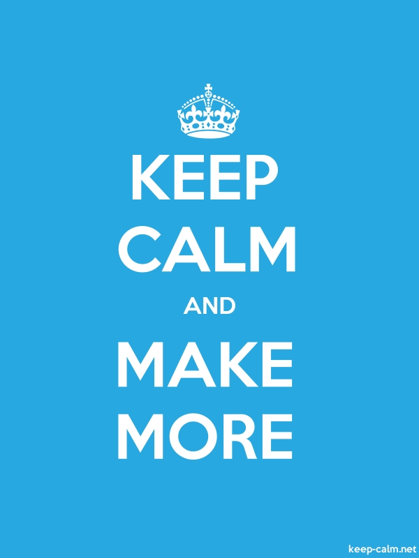 KEEP CALM AND MAKE MORE - white/blue - Default (600x800)