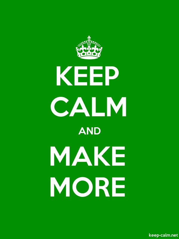 KEEP CALM AND MAKE MORE - white/green - Default (600x800)