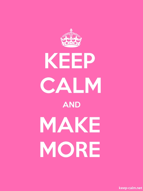 KEEP CALM AND MAKE MORE - white/pink - Default (600x800)