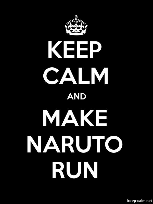 KEEP CALM AND MAKE NARUTO RUN - white/black - Default (600x800)