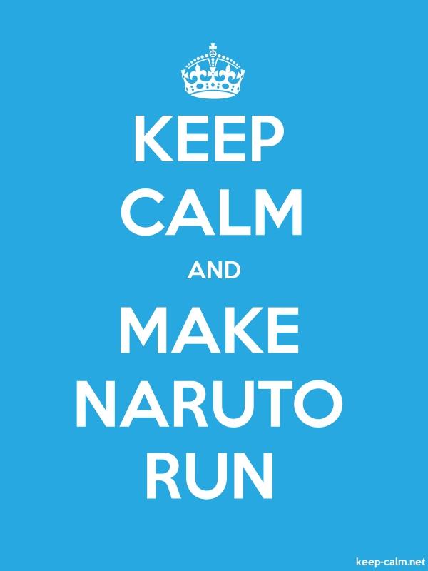 KEEP CALM AND MAKE NARUTO RUN - white/blue - Default (600x800)