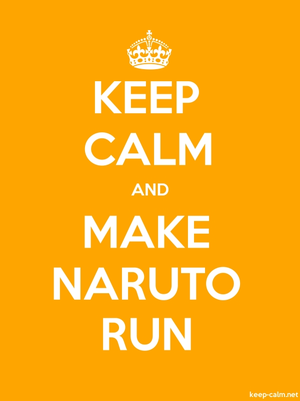 KEEP CALM AND MAKE NARUTO RUN - white/orange - Default (600x800)
