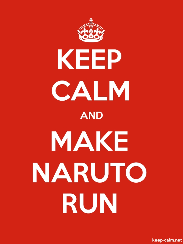 KEEP CALM AND MAKE NARUTO RUN - white/red - Default (600x800)