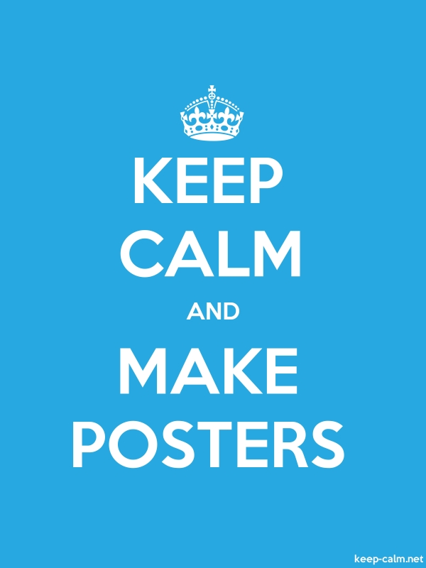 KEEP CALM AND MAKE POSTERS - white/blue - Default (600x800)
