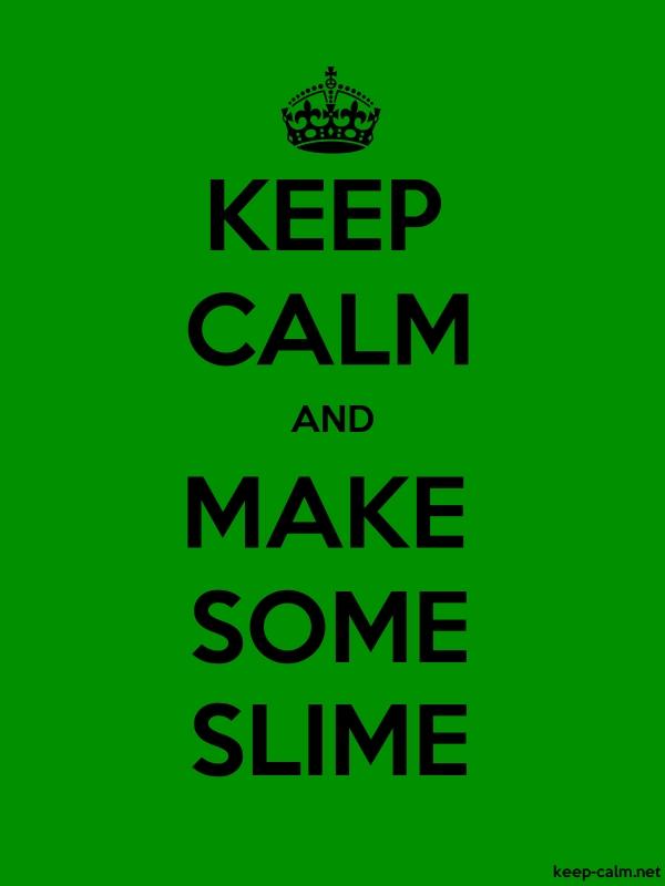 KEEP CALM AND MAKE SOME SLIME - black/green - Default (600x800)