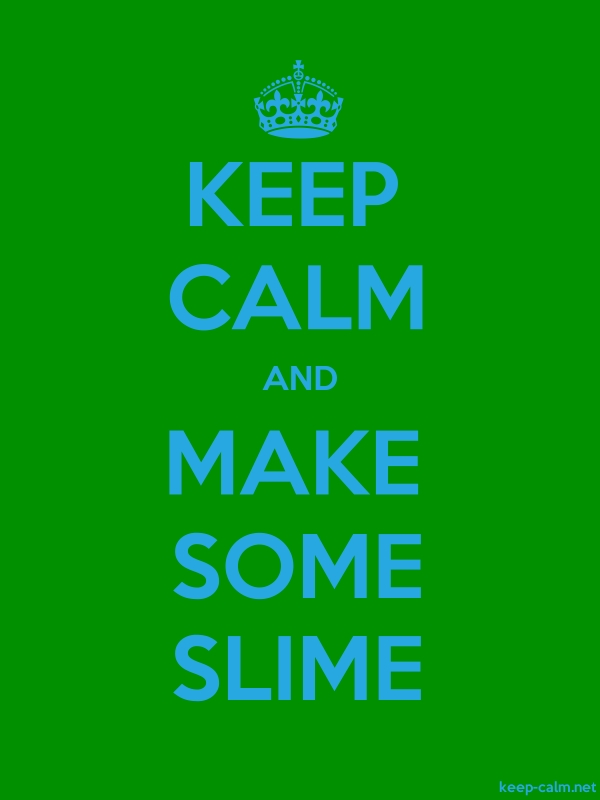 KEEP CALM AND MAKE SOME SLIME - blue/green - Default (600x800)