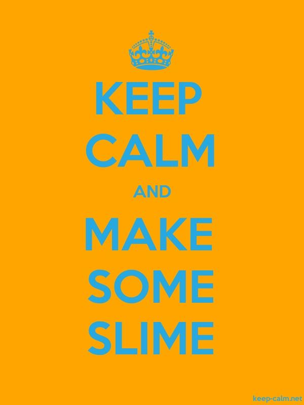 KEEP CALM AND MAKE SOME SLIME - blue/orange - Default (600x800)