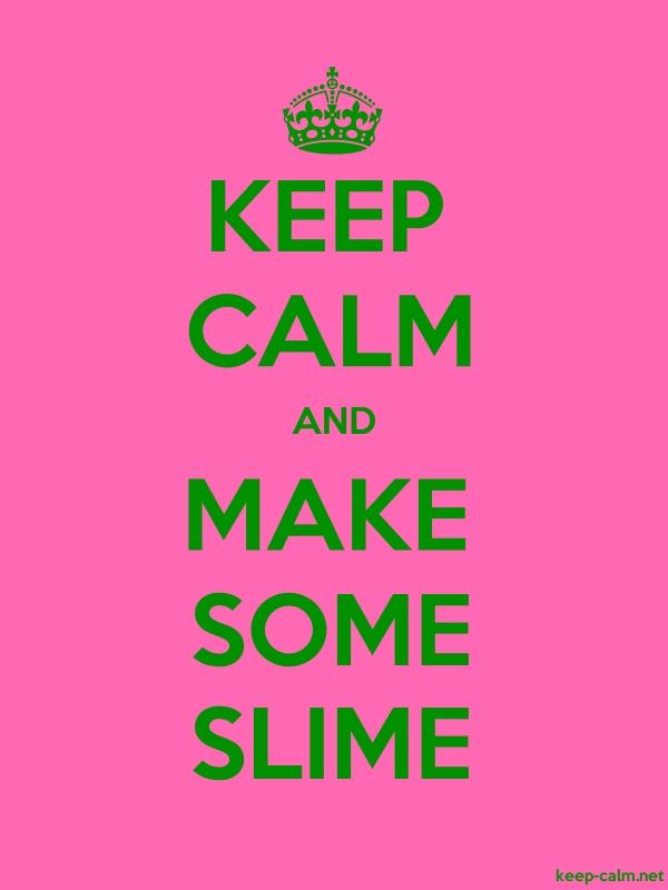 KEEP CALM AND MAKE SOME SLIME - green/pink - Default (600x800)