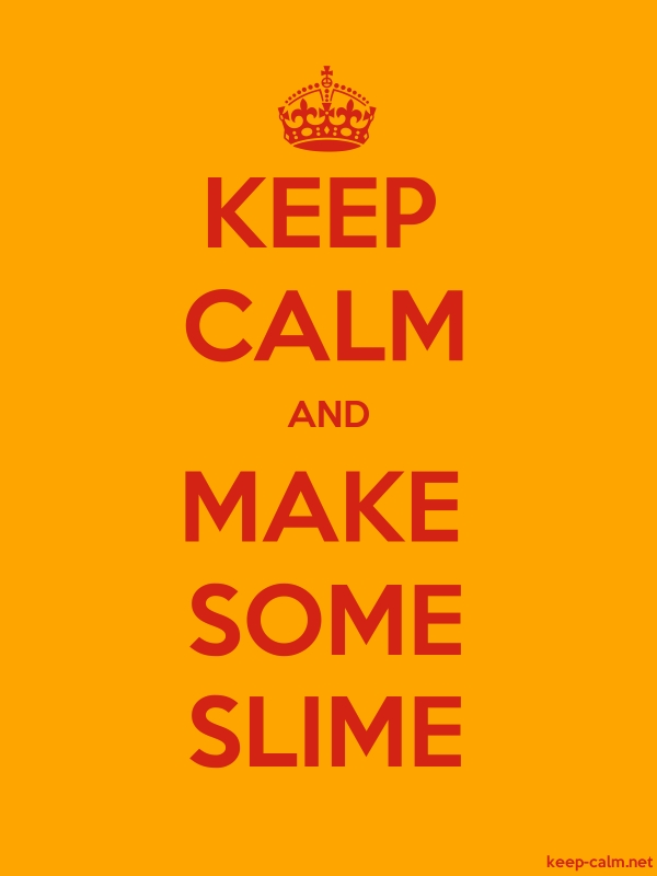 KEEP CALM AND MAKE SOME SLIME - red/orange - Default (600x800)