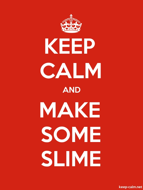 KEEP CALM AND MAKE SOME SLIME - white/red - Default (600x800)