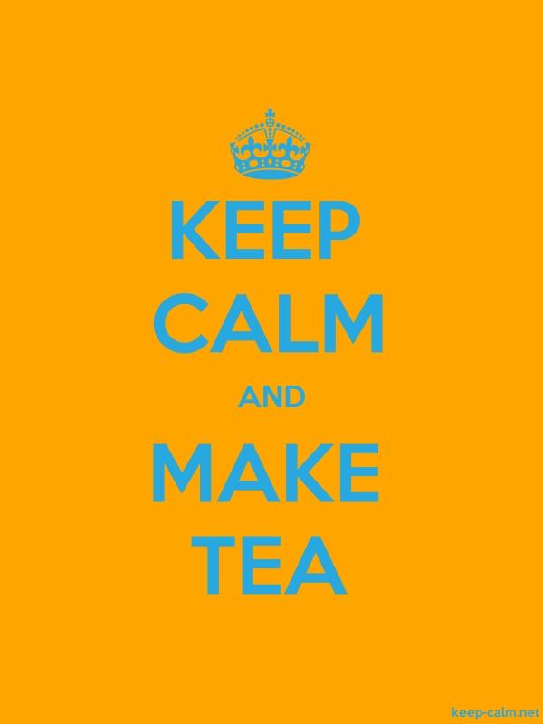 KEEP CALM AND MAKE TEA - blue/orange - Default (600x800)