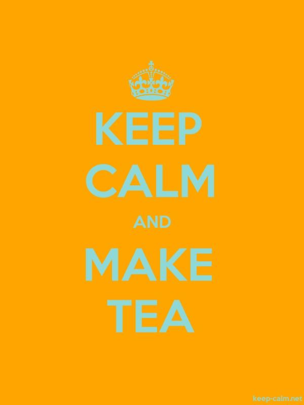 KEEP CALM AND MAKE TEA - lightblue/orange - Default (600x800)