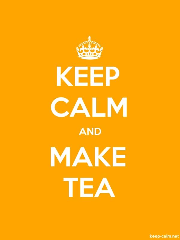 KEEP CALM AND MAKE TEA - white/orange - Default (600x800)
