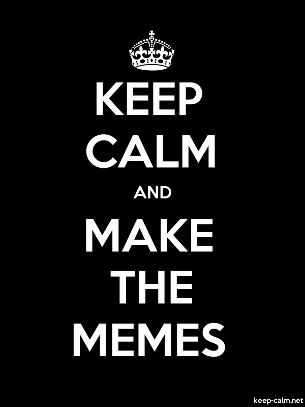KEEP CALM AND MAKE THE MEMES - white/black - Default (600x800)