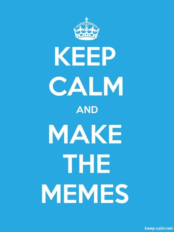 KEEP CALM AND MAKE THE MEMES - white/blue - Default (600x800)
