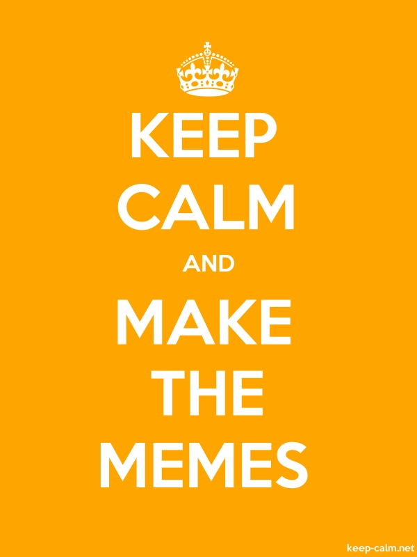 KEEP CALM AND MAKE THE MEMES - white/orange - Default (600x800)