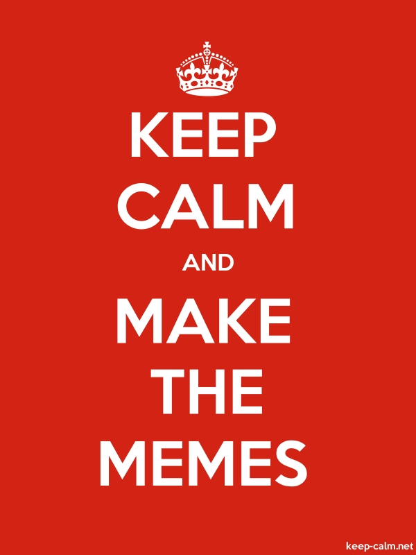 KEEP CALM AND MAKE THE MEMES - white/red - Default (600x800)