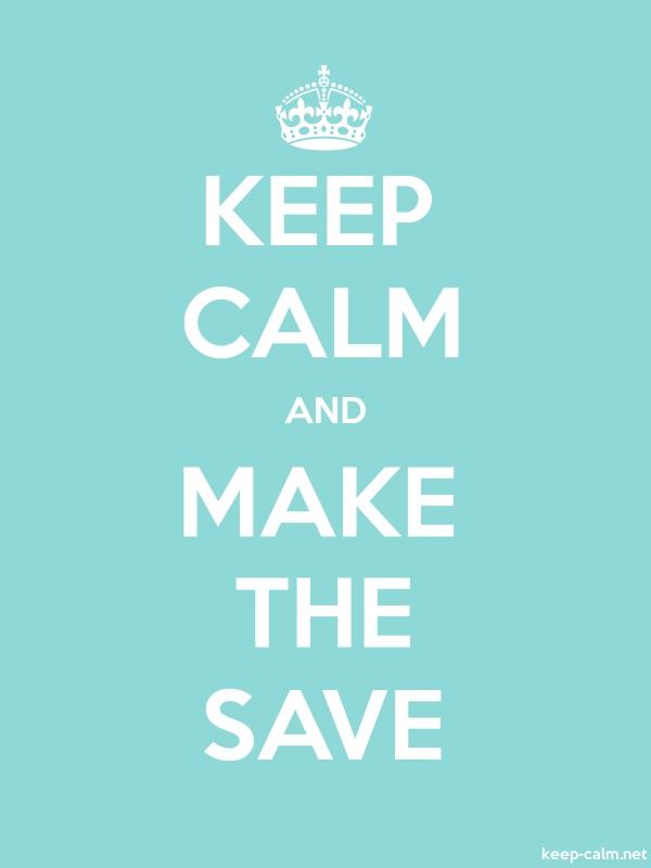 KEEP CALM AND MAKE THE SAVE - white/lightblue - Default (600x800)