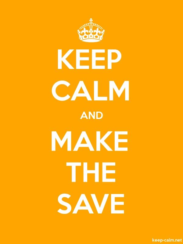 KEEP CALM AND MAKE THE SAVE - white/orange - Default (600x800)