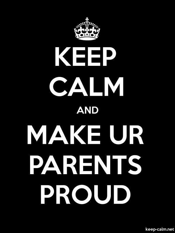 KEEP CALM AND MAKE UR PARENTS PROUD - white/black - Default (600x800)